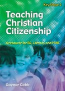 Teaching Christian Citizenship: A Resource for RE, Literacy & PSHE