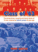 Class of 63: The Extraordinary, Revealing and Heroic Stories of 15 Men Ordained as Catholic Priests 40 Years Ago