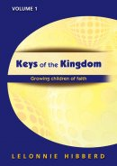 Keys to the Kingdom Volume 1: Growing Children of Faith