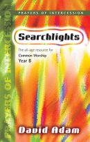 Searchlights: Prayers of Intercession Year B