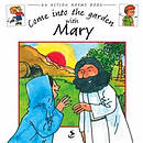 Come Into The Garden With Mary