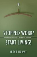 Stopped Work? Start Living!