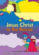Jesus Christ To The Rescue