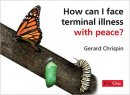 How Can I Face Terminal Illness With Peace (Pack of 10)