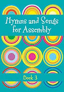 Hymns and Songs for Assembly 3