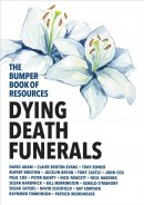 The Bumper Book of Resources : Dying, Death & Funerals (Volume 5)