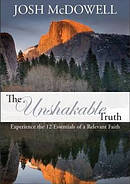 The Unshakable Truth: Experience the 12 Essentials of a Relevant Faith