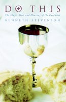 Do This: The Shape, Style and Meaning of the Eucharist
