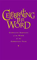Celebrating the Word: Complete Services of the Word for Use with Common Worship and the Church of Ireland Prayer Book