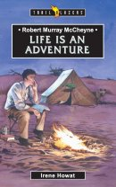 Robert Murray McCheyne : Life is an Adventure