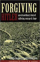 Forgiving Hitler: An Extraordinary Story of Suffering, Courage and Hope