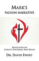 Mark\'s Passion Narrative: Reflections on Christ\'s Sufferings and Death