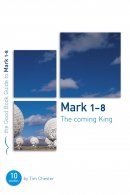 Mark 1-8 : The Coming King