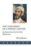 The Teachings of a Perfect Master: An Islamic Saint for the Third Millennium