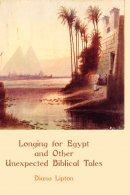 Longing for Egypt and Other Unexpected Biblical Tales