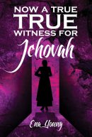 Now A True Witness For Jehovah