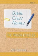 Bible Class Notes - the Prison Epistles