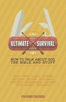 The Ultimate Survival Guide: How to Talk About God, the Bible and Stuff