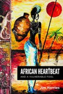 African Heartbeat: And A Vulnerable Fool