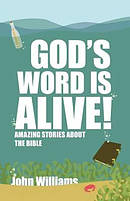 God's Word Is Alive: Amazing Stories about the Bible