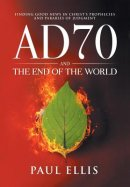 AD70 and the End of the World: Finding Good News in Christ's Prophecies and Parables of Judgment