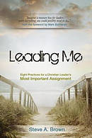 Leading Me:Eight Practices for a Christian Leader's Most Important Assignment