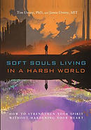Soft Souls Living in a Harsh World: How to Strengthen Your Spirit Without Hardening Your Heart