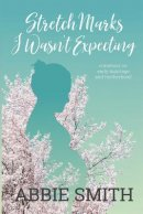 Stretch Marks I Wasn't Expecting: A Memoir on Early Marriage and Motherhood