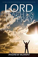 Lord, Teach Us to Pray by Andrew Murray