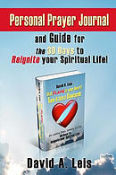 Personal Prayer Journal and Guide for the 30 Days to Reignite Your Spiritual Life!: Companion To: That Flame in Your Heart? Turn It Into a Blowtorch!