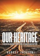 Our Heritage: Eschatological Hope for a Christian Nation