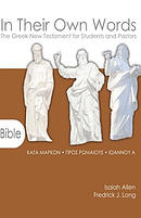 In Their Own Words: The Greek New Testament for Students and Pastors-Mark, Romans, 1 John