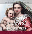 The Joyful Mysteries: Illuminated by Sixty Works of Sacred Art