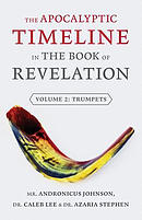 The Apocalyptic Timeline in the Book of Revelation: Volume 2: Trumpets