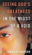 Seeing God\'s Greatness: In the Midst of a Void
