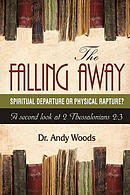 The Falling Away: Spiritual Departure of Physical Rapture?: A Second Look at 2 Thessalonians 2:3
