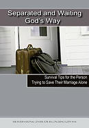 Separated and Waiting God's Way: Survival Tips for the Person Trying to Save Their Marriage Alone