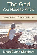 The God You Need to Know: Discover His Story, Experience His Love