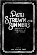 A Path Strewn with Sinners: A Devotional Study of Mark's Gospel and His Race to the Cross