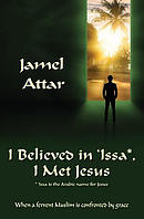 I Believed in 'Issa, I Met Jesus: When a fervent Muslim is confronted by grace