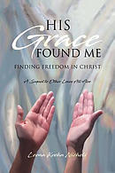 His Grace Found Me: Finding Freedom in Christ