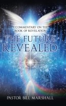 The Future Revealed: A Commentary on the Book of Revelation