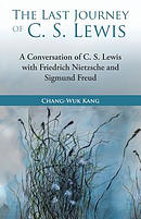 The Last Journey of C. S. Lewis: A Conversation of C. S. Lewis with Friedrich Nietzsche and Sigmund Freud
