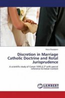 Discretion in Marriage Catholic Doctrine and Rotal Jurisprudence