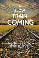 A Slow Train Coming: God's Redemptive Plan for Israel and the Church