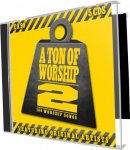A Ton Of Worship 2