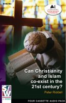 Can Christianity And Islam Co-Exist In The 21st Century a series of talks by Peter Riddell