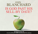 Is God Past His Sell-by-date? a talk by Dr John Blanchard