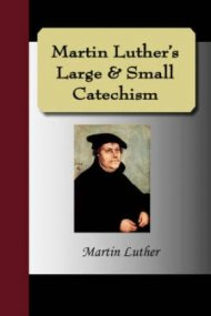 Martin Luther's Large & Small Catechism