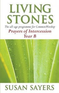 Living Stones : Year B. Prayers of Intercessions: The All-age Resource for the Revised Common Lectionary